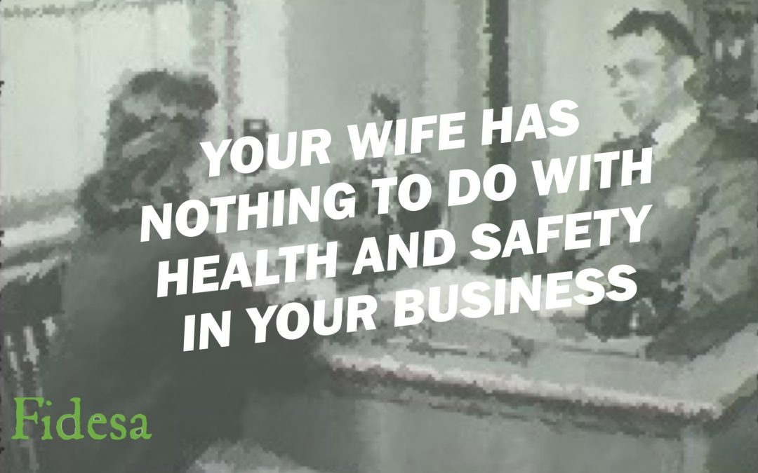 Your wife has nothing to do with health and safety